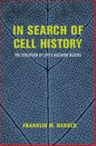 In Search of Cell History : The Evolution of Life's Building Blocks, Harold, Franklin M., 022617428X