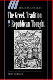 The Greek Tradition in Republican Thought, Nelson, Eric, 0521024285
