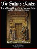 The Sultan's Raiders : The Military Role of the Crimean Tatars in the Ottoman Empire, Williams, Brian Glyn, 0983084289