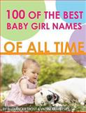 100 of the Best Baby Girl Names of All Time, Alexander Trost and Vadim Kravetsky, 148409428X