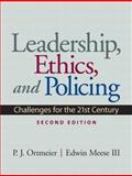 Leadership, Ethics and Policing : Challenges for the 21st Century, Ortmeier, P.  J. and Meese, Edwin, III, 0135154286
