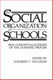 The Social Organization of Schools : New Conceptualizations of the Learning Process, Hallinan, M. T., 0306424282