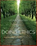 Doing Ethics : Moral Reasoning and Contemporary Issues, Vaughn, Lewis, 0393934284