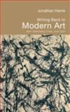 Writing Back to Modern Art : After Greenberg, Fried, and Clark, Harris, Jonathan, 0415324289
