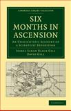 Six Months in Ascension : An Unscientific Account of a Scientific Expedition, Gill, Isobel Sarah Black and Gill, David, 1108014283
