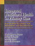 Integrated Behavioral Health in Primary Care : Step-By-Step Guidance for Assessment and Intervention, Christopher L. Hunter, Jeffrey L. Goodie, Mark S. Oordt, Anne C. Dobmeyer, 143380428X