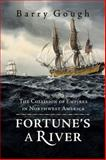 Fortune's a River, Barry Gough, 1550174282