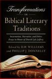 Transformations in Biblical Literary Traditions : Incarnation, Narrative, and Ethics--Essays in Honor of David Lyle Jeffrey, , 0268044287
