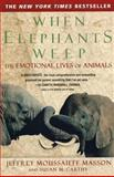 When Elephants Weep, Jeffrey Moussaieff Masson, 0385314280