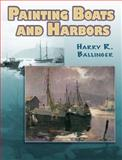Painting Boats and Harbors, Harry R. Ballinger, 0486464288