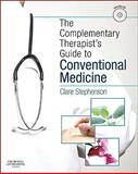 The Complementary Therapist's Guide to Conventional Medicine : A Textbook and Study Course, Stephenson, Clare, 0702034282