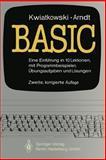 Basic : Eine Einführung in 10 Lektionen Mit Zahlreichen Programmbeispielen, 95 Übungsaufgaben und Deren Vollständigen Lösungen, Arndt, B. and Kwiatkowski, J., 354013428X