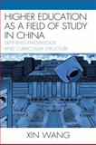 Higher Education as a Field of Study in China : Defining Knowledge and Curriculum Structure, Wang, Xin, 0739134280