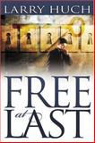 Free at Last (Revised Edition with Study Guide and CD Insert), Larry Huch, 0883684284