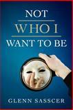 Not Who I Want to Be, Glenn Sasscer, 0891124284