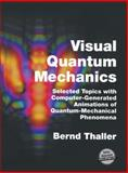 Visual Quantum Mechanics : Selected Topics with Computer-Generated Animations of Quantum-Mechanical Phenomena, Thaller, Bernd, 1475774281