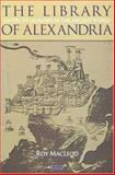 The Library of Alexandria : Centre of Learning in the Ancient World, MacLeod, Roy, 1860644287