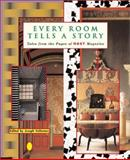Every Room Tells a Story : Tales from the Pages of Nest Magazine, Julie Alvarez, Michael Cunningham, Charles D'Ambrosio, Reverend Peter Gomes, David Plante, Muriel Spark, Carl Skoggard, 1891024280