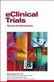 E-Clinical Trials : Planning and Implementation, Kush, Rebecca and Bleicher, Paul, 193062428X