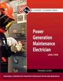 Power Generation Maintenance Electrician Level 4 Trainee Guide, National Center for Construction Education and Research Staff, 0132154285