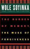The Burden of Memory, the Muse of Forgiveness, Wole Soyinka, 0195134281