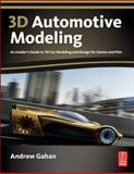 3D Automotive Modeling : An Insider's Guide to 3D Car Modeling and Design for Games and Film, Gahan, Andrew, 0240814282