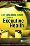 FT Guide to Executive Health : Build Your Strengths, Manage Your Risks, Quick, Jonathan and Cooper, Cary, 0273654284