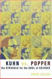 Kuhn vs. Popper : The Struggle for the Soul of Science, Fuller, Steve, 0231134282