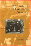 The Politics of Collective Violence, Tilly, Charles, 0521824281