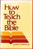 How to Teach the Bible, Lucien E. Coleman, 0805434283