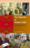 The Mapuche in Modern Chile : A Cultural History, Crow, Joanna, 0813044286