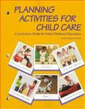 Planning Activities for Child Care : A Curriculum Guide for Early Childhood Education, Rosser, Caroline S., 1566374286