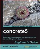 Concrete5 Beginner's Guide, Laubacher, Remo, 1849514283
