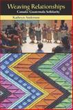 Weaving Relationships : Canada-Guatemala Solidarity, Anderson, Kathryn, 0889204284