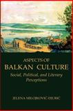 Aspects of Balkan Culture : Social, Political. and Literary Perceptions, Milojkovic-Djuric, Jelena, 0976704285