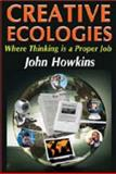 Creative Ecologies : Where Thinking Is a Proper Job, Howkins, John, 1412814286