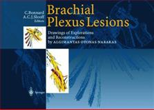 Brachial Plexus Lesions : Drawings of Explorations and Reconstructions by Algimantas Otonas Narakas, , 3540634282