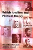 British Idealism and Political Theory, Boucher, David and Vincent, Andrew, 0748614281