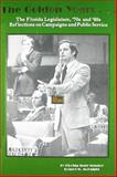 The Golden Years ... : The Florida Legislature, '70s and '80s Reflections on Campaigns and Public Service, McKnight, Robert W., 1889574287