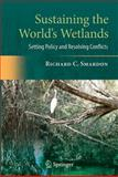 Sustaining the World's Wetlands : Setting Policy and Resolving Conflicts, Smardon, Richard, 0387494286