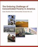 The Enduring Challenge of Concentrated Poverty in America : Case Studies from Communities Across the U. S., , 0615254284
