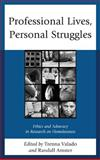 Professional Lives, Personal Struggles : Ethics and Advocacy in Research on Homelessness, Valado, Martha Trenna, 0739174282