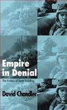 Empire in Denial : The Politics of State-Building, Chandler, David, 0745324282
