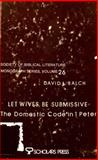 Let Wives Be Submissive : The Domestic Code in I Peter, Balch, David, 0891304282
