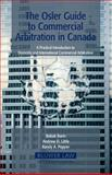 The Osler Guide to Commercial Arbitration in Canada : A Practical Introduction to Domestic and International Commercial Arbitration, Barin, Babak and Little, Andrew D., 9041124284