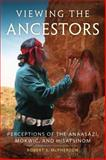Viewing the Ancestors : Perceptions of the Anaasází, Mokwic, and Hisatsinom, McPherson, Robert S., 0806144297