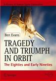 Tragedy and Triumph in Orbit : The Eighties and Early Nineties, Evans, Ben, 1461434297