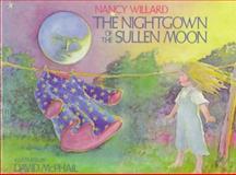 The Nightgown of the Sullen Moon, Nancy Willard, 0152574298