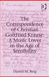 The Correspondence of Christian Gottfried Krause : A Music Lover in the Age of Sensibility, Berg, Darrell M., 0754664295