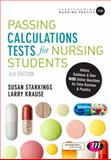 Passing Calculations Tests for Nursing Students : Advice, Guidance and over 400 Online Questions for Extra Revision and Practice, Starkings, Susan and Krause, Larry, 1473914299